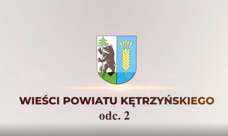Wieści Powiatu Kętrzyńskiego – odcinek 2