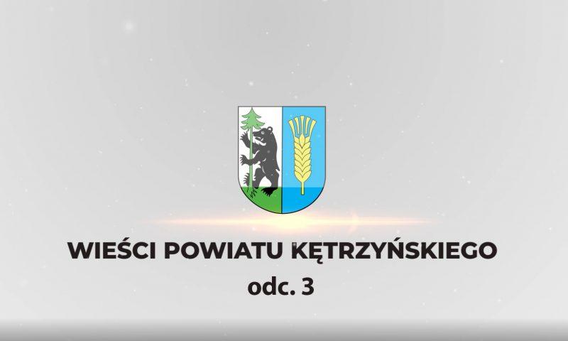 Wieści Powiatu Kętrzyńskiego – odcinek 3