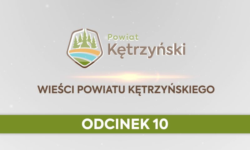 Wieści Powiatu Kętrzyńskiego – odcinek 10