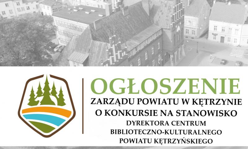 Zarząd Powiatu w Kętrzynie ogłosił konkurs na stanowisko Dyrektora Centrum Biblioteczno-Kulturalnego Powiatu Kętrzyńskiego