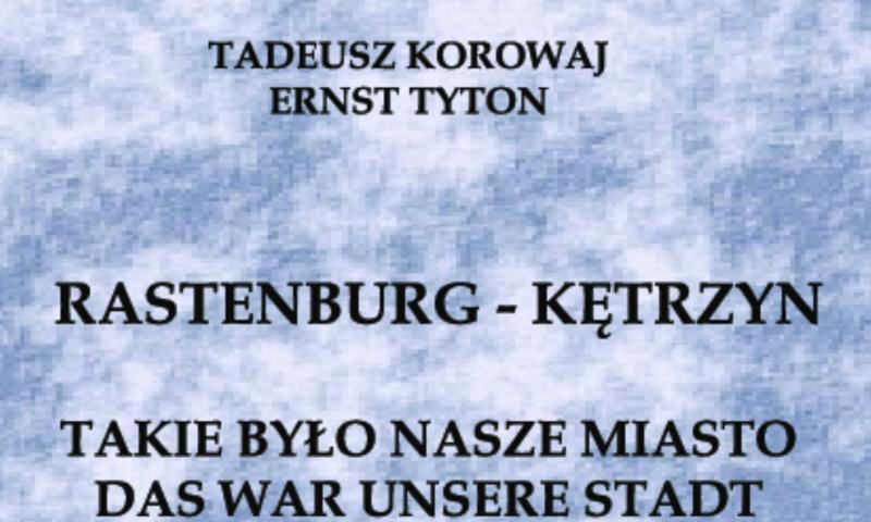 """""""Rastenburg – Kętrzyn. Takie było nasze miasto"""""""
