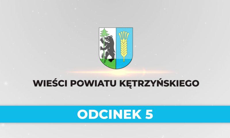 Wieści Powiatu Kętrzyńskiego – odcinek 5