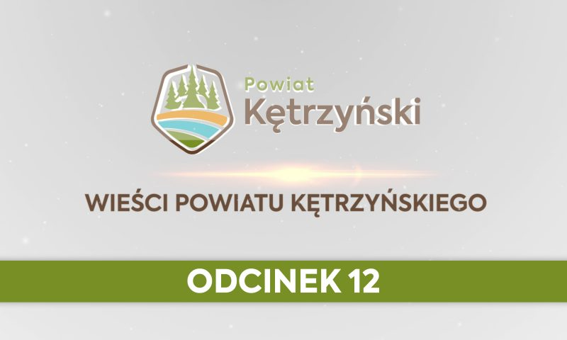 Wieści Powiatu Kętrzyńskiego – odcinek 12