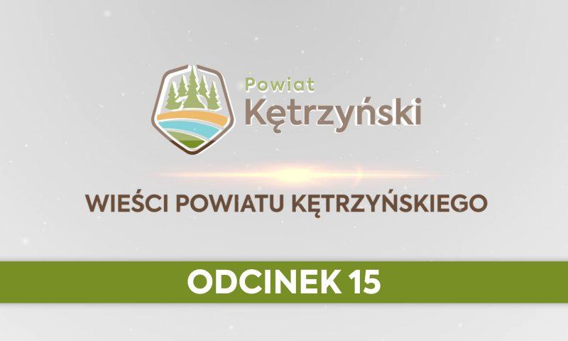 Wieści Powiatu Kętrzyńskiego – odcinek 15.